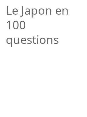 """Afficher """"Le Japon en 100 questions"""""""
