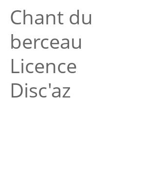 """Afficher """"Chant du berceau Licence Disc'az"""""""